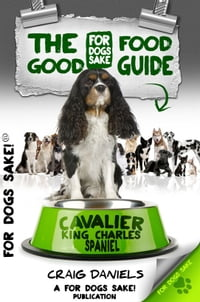 The Good Cavalier King Charles Spaniel Food Guide