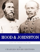 Hood & Johnston: Playing the Confederate Blame Game by Charles River Editors