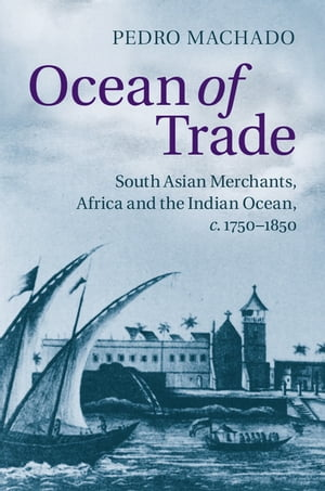 Ocean of Trade South Asian Merchants,  Africa and the Indian Ocean,  c.1750?1850