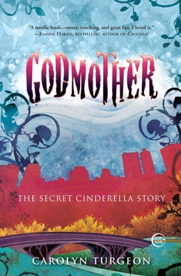 Book Godmother: The Secret Cinderella Story by Carolyn Turgeon