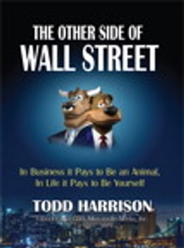 Book The Other Side of Wall Street: In Business It Pays to Be an Animal, In Life It Pays to Be Yourself by Todd A. Harrison