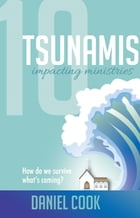 10 Tsunamis Impacting Ministries: How Do We Survive What's Coming? by Daniel Cook