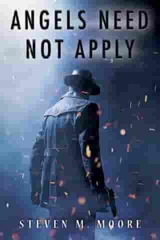 Angels Need Not Apply by Steven M. Moore