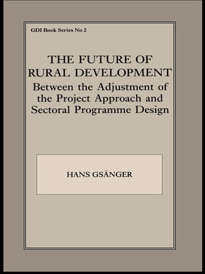 The Future of Rural Development Between the Adjustment of the Project Approach and Sectoral Programme Desig