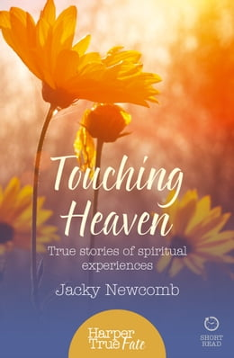 Book Touching Heaven: True stories of spiritual experiences (HarperTrue Fate – A Short Read) by Jacky Newcomb