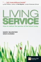 Living Service: How to deliver the service of the future today by Marc Silvester