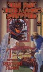 The Day the Magic Stopped by Christopher Stasheff