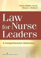Law For Nurse Leaders: A Comprehensive Reference by Diana Ballard, JD, MBA, RN