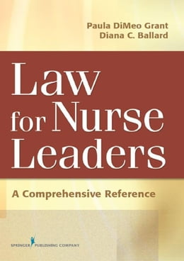 Book Law For Nurse Leaders: A Comprehensive Reference by Paula DiMeo Grant, RN, BSN, MA, JD