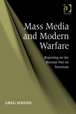 Book Mass Media and Modern Warfare: Reporting on the Russian War on Terrorism by Dr Greg Simons