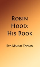 Robin Hood: His Book (Illustrated Edition) by Eva March Tappan