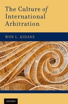 The Culture of International Arbitration by Won L. Kidane