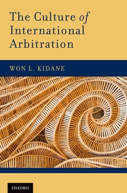 Book The Culture of International Arbitration by Won L. Kidane