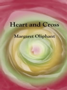 Heart and Cross by Margaret Oliphant