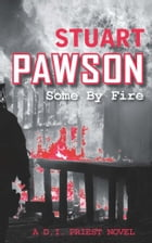 Some by Fire by Stuart Pawson