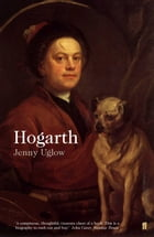 William Hogarth: A Life and a World by Jenny Uglow