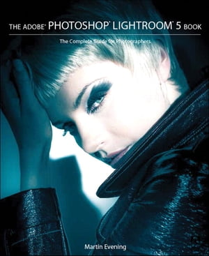 The Adobe Photoshop Lightroom 5 Book The Complete Guide for Photographers