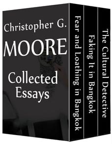 Christopher G. Moore Collected Essays: The Cultural Detective / Faking It in Bangkok / Fear and…