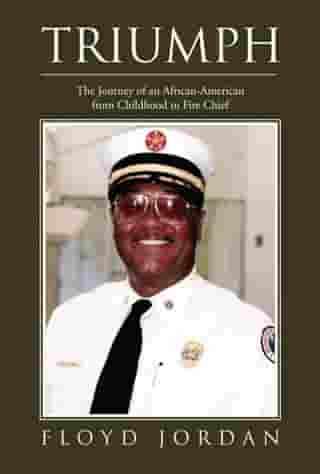 Triumph: The Journey of an African-American from Childhood to Fire Chief