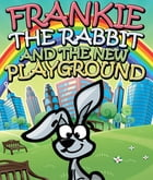 Frankie the Rabbit and the New Playground: Children's Books and Bedtime Stories For Kids Ages 3-8 for Fun Loving Kids by Speedy Publishing