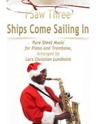 I Saw Three Ships Come Sailing In Pure Sheet Music for Piano and Trombone, Arranged by Lars Christian Lundholm