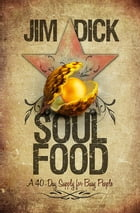 Soul Food: A 4-day supply for busy people by Jim Dick