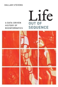 Life Out of Sequence: A Data-Driven History of Bioinformatics