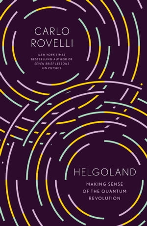Helgoland: Making Sense of the Quantum Revolution by Carlo Rovelli