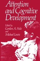 Attention and Cognitive Development by G. Hale