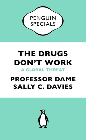 The Drugs Don't Work (Penguin Special) A Global Threat