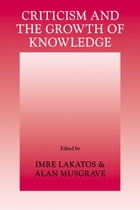 Criticism and the Growth of Knowledge: Volume 4: Proceedings of the International Colloquium in the…