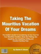 Taking The Mauritius Vacation Of Your Dreams by Charles H. Biscoe
