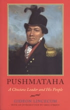 Pushmataha: A Choctaw Leader and His People by Gideon Lincecum
