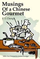 Musings of a Chinese Gourmet by F. T. Cheng