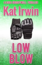 Low Blow (A Kira Brightwell Thriller, Book 3) by Kat Irwin