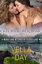 Catching Her Bear by Vella Day