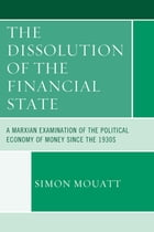 The Dissolution of the Financial State: A Marxian Examination of the Political Economy of Money…