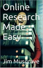 Online Research Made Easy by James Musgrave