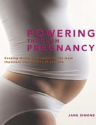 Powering through Pregnancy: Keeping strong and supple for the most important nine months of your life by Jane Simons