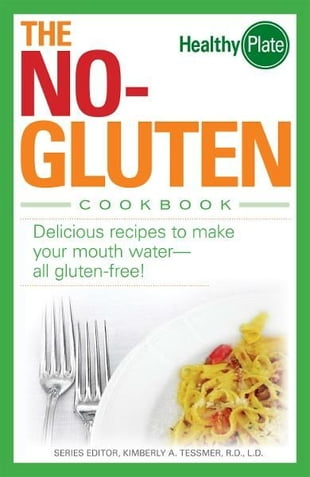 The No-Gluten Cookbook: Delicious Recipes to Make Your Mouth Water…all gluten-free!