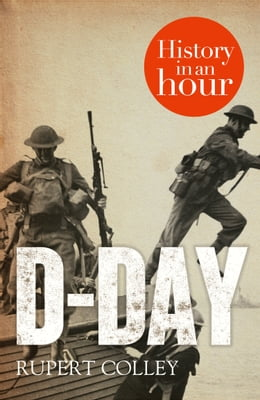 Book D-Day: History in an Hour by Rupert Colley