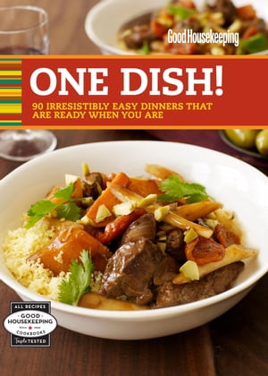 Good Housekeeping One Dish!: 90 Irresistibly Easy Dinners That Are Ready When You Are