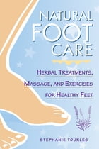 Natural Foot Care: Herbal Treatments, Massage, and Exercises for Healthy Feet by Stephanie L. Tourles
