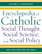 Encyclopedia of Catholic Social Thought, Social Science, and Social Policy: Supplement