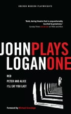 John Logan: Plays One by John Logan