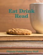 Eat Drink Read by Phoenix Public Library Staff