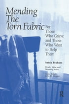 Mending the Torn Fabric: For Those Who Grieve and Those Who Want to Help Them by Sarah Brabant