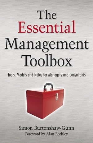 The Essential Management Toolbox Tools,  Models and Notes for Managers and Consultants