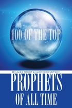 100 of the Top Prophets of All Time by alex trostanetskiy
