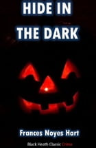 Hide in the Dark: An All Hallow's Eve Mystery by Frances Noyes Hart